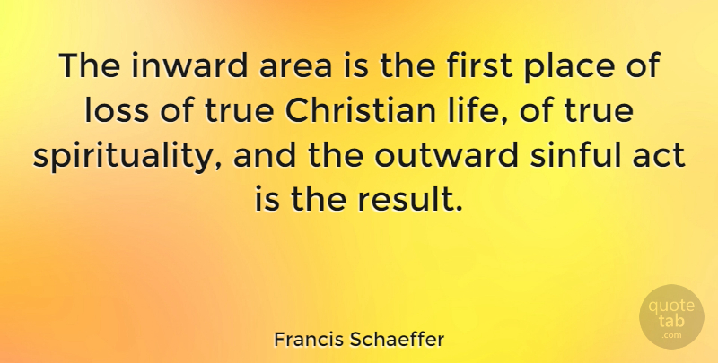 Francis Schaeffer Quote About Christian, Spiritual, Loss: The Inward Area Is The...