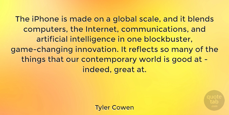 Tyler Cowen Quote About Artificial, Computers, Global, Good, Great: The Iphone Is Made On...
