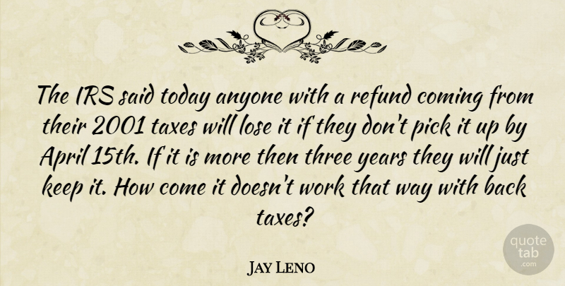 Jay Leno Quote About Years, Irs, Today: The Irs Said Today Anyone...