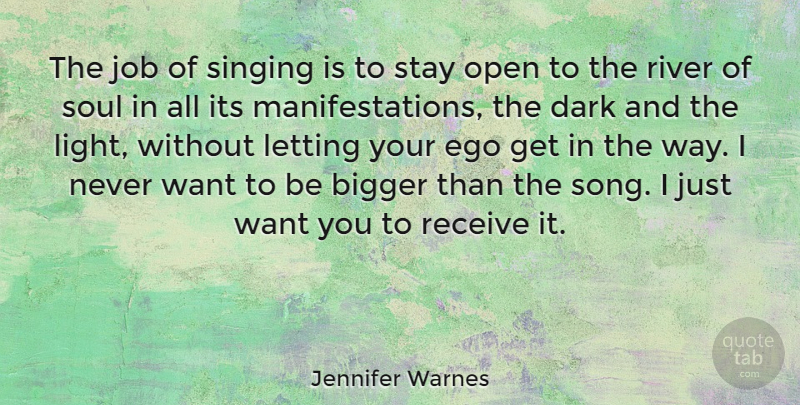 Jennifer Warnes Quote About Bigger, Ego, Job, Letting, Open: The Job Of Singing Is...