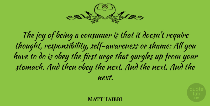 Matt Taibbi Quote About Consumer, Joy, Obey, Require, Urge: The Joy Of Being A...