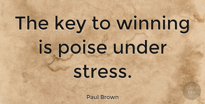 Paul Brown Quote About Stress, Winning, Keys: The Key To Winning Is...
