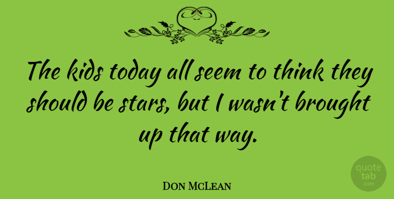 Don McLean Quote About Stars, Kids, Thinking: The Kids Today All Seem...