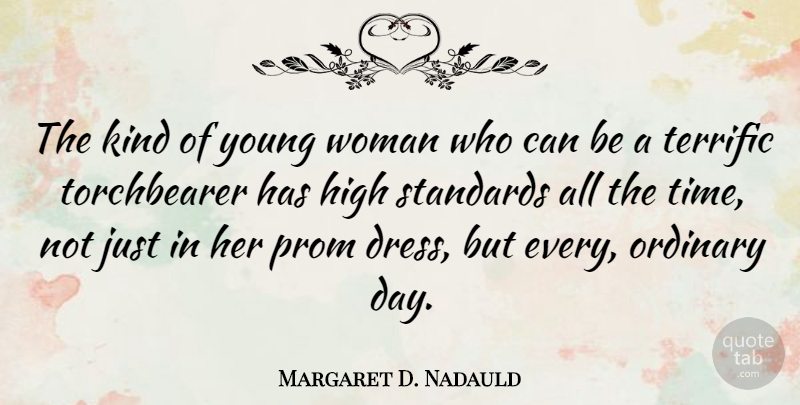 Margaret D. Nadauld Quote About High, Ordinary, Prom, Standards, Terrific: The Kind Of Young Woman...