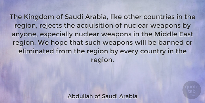 Abdullah of Saudi Arabia Quote About Banned, Countries, Country, East, Eliminated: The Kingdom Of Saudi Arabia...