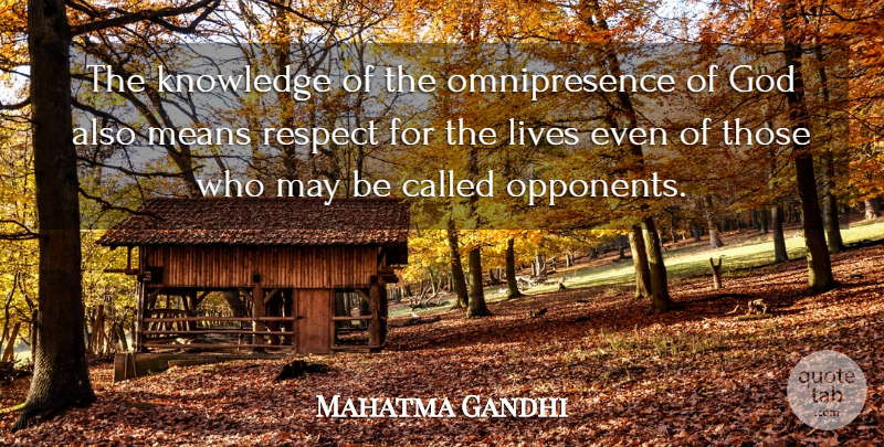 Mahatma Gandhi Quote About God, Mean, Opponents: The Knowledge Of The Omnipresence...