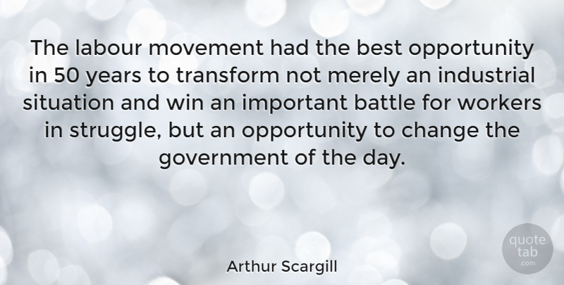 Arthur Scargill Quote About Struggle, Winning, Opportunity: The Labour Movement Had The...