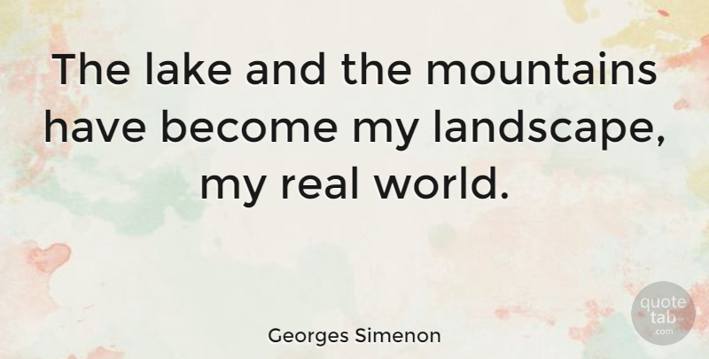Georges Simenon Quote About Nature, Real, Lakes: The Lake And The Mountains...
