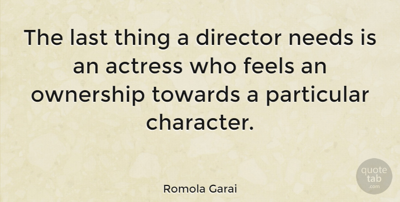 Romola Garai Quote About Feels, Last, Needs, Ownership, Particular: The Last Thing A Director...