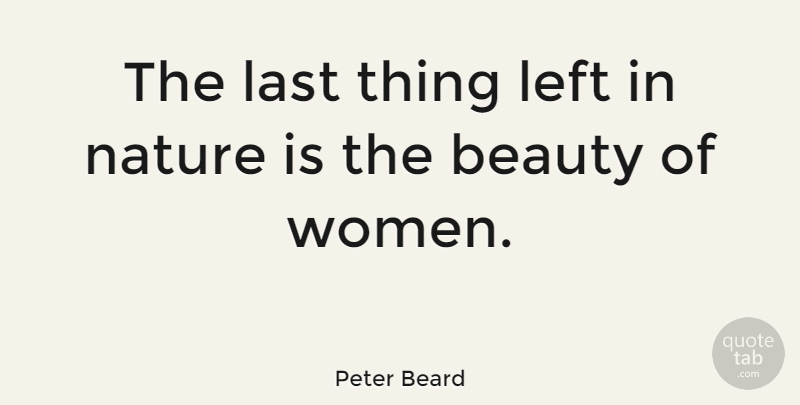 Peter Beard Quote About Beauty, Last, Left, Nature, Women: The Last Thing Left In...