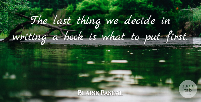 Blaise Pascal Quote About Inspirational, Book, Writing: The Last Thing We Decide...