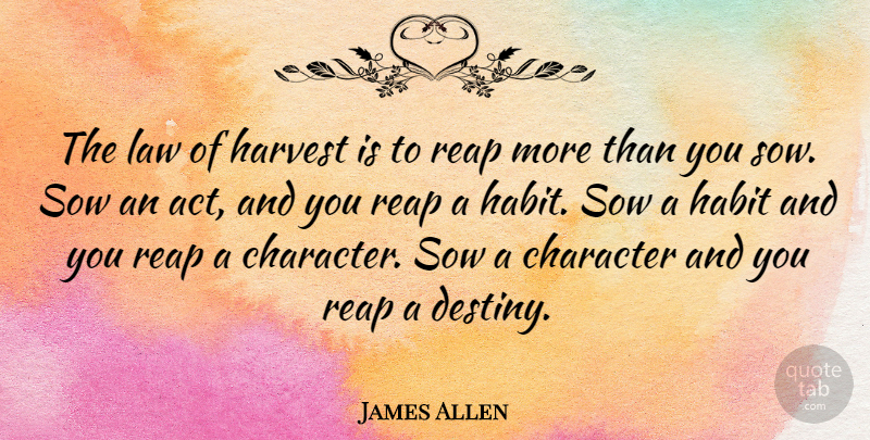 James Allen The Law Of Harvest Is To Reap More Than You Sow Sow An