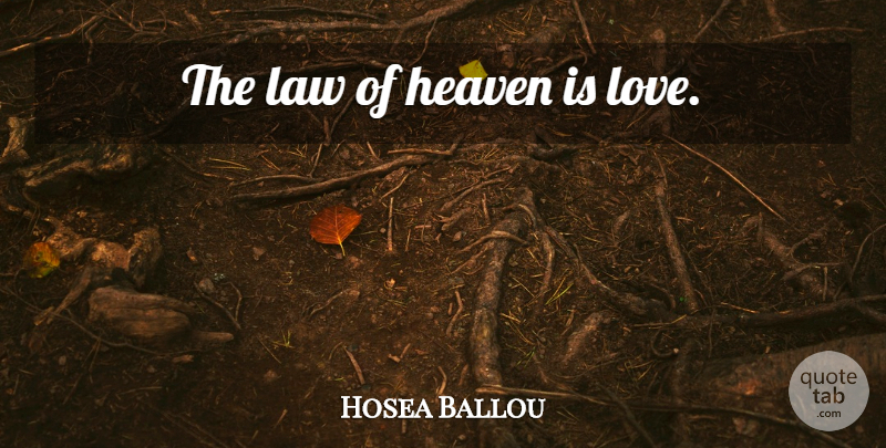 Hosea Ballou Quote About Love, Law, Heaven: The Law Of Heaven Is...