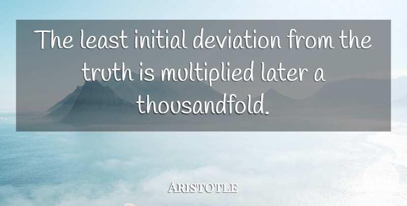 Aristotle Quote About Truth, Honesty, Ethics: The Least Initial Deviation From...