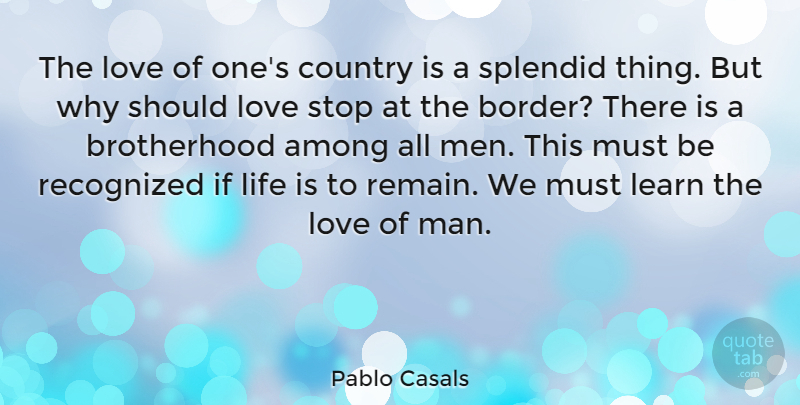 Pablo Casals Quote About Country, Men, Brotherhood: The Love Of Ones Country...