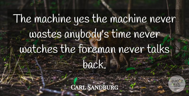 Carl Sandburg The Machine Yes The Machine Never Wastes Anybodys