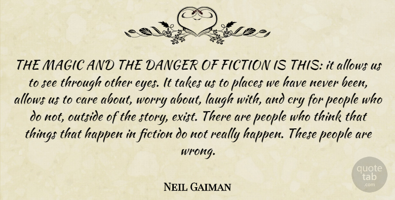 Neil Gaiman Quote About Eye, Thinking, Laughing: The Magic And The Danger...