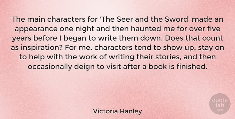 Victoria Hanley Quote About Appearance, Began, Characters, Count, Five: The Main Characters For The...