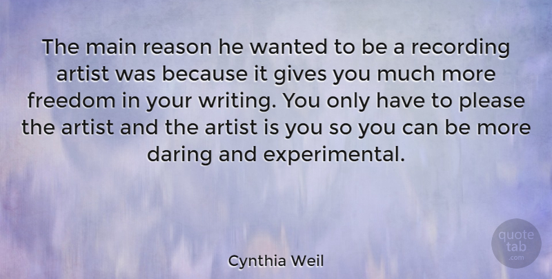 Cynthia Weil Quote About Daring, Freedom, Gives, Main, Please: The Main Reason He Wanted...