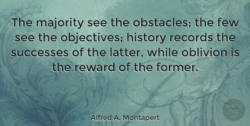 Alfred A. Montapert Quote About American Author, Few, History, Majority, Oblivion: The Majority See The Obstacles...