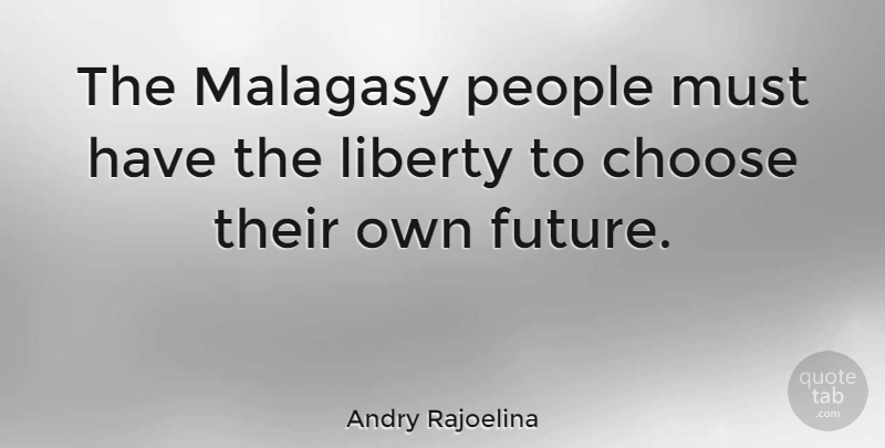 Andry Rajoelina Quote About Future, People: The Malagasy People Must Have...