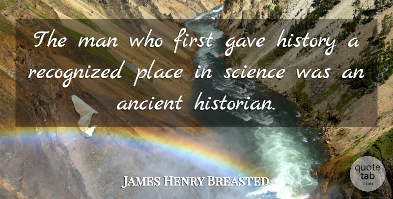 James Henry Breasted Quote About Men, Firsts, Ancient: The Man Who First Gave...