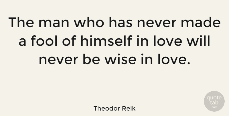 Theodor Reik The Man Who Has Never Made A Fool Of Himself In Love