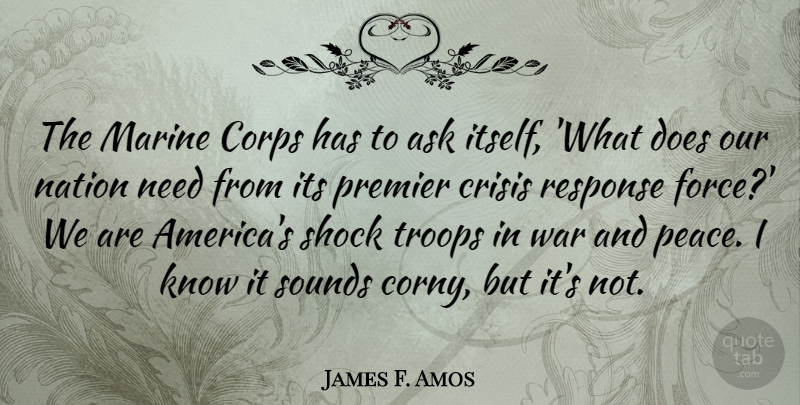James F. Amos Quote About Ask, Corps, Marine, Nation, Peace: The Marine Corps Has To...
