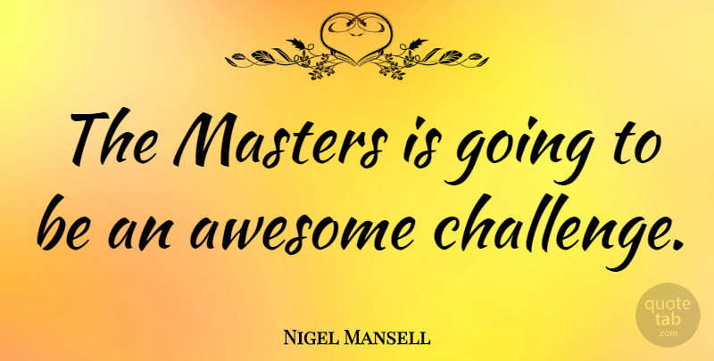 Nigel Mansell Quote About Athlete, Challenges, Masters: The Masters Is Going To...