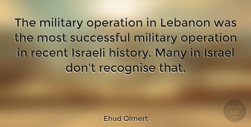 Ehud Olmert Quote About Military, Successful, Israel: The Military Operation In Lebanon...