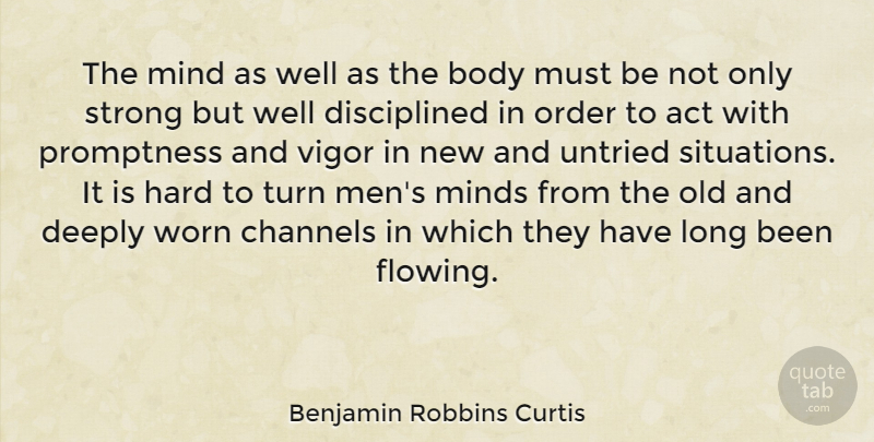 Benjamin Robbins Curtis Quote About Act, Channels, Deeply, Hard, Men: The Mind As Well As...