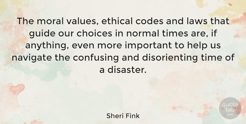 Sheri Fink Quote About Codes, Confusing, Ethical, Guide, Laws: The Moral Values Ethical Codes...