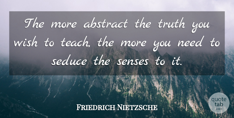 Friedrich Nietzsche Quote About Truth, History, Wish: The More Abstract The Truth...