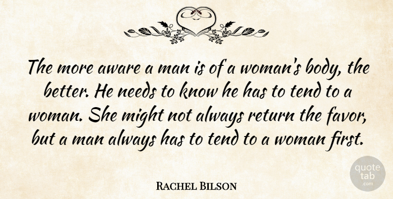 Rachel Bilson The More Aware A Man Is Of A Womans Body The Better
