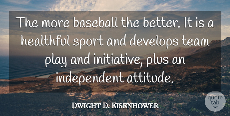 Dwight D. Eisenhower Quote About Sports, Baseball, Attitude: The More Baseball The Better...