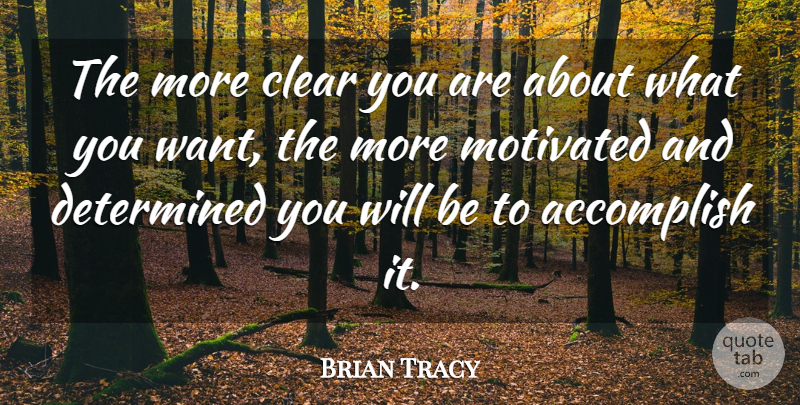 Brian Tracy Quote About Want, Determined, Motivated: The More Clear You Are...