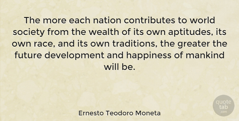 Ernesto Teodoro Moneta Quote About Future, Greater, Happiness, Mankind, Nation: The More Each Nation Contributes...
