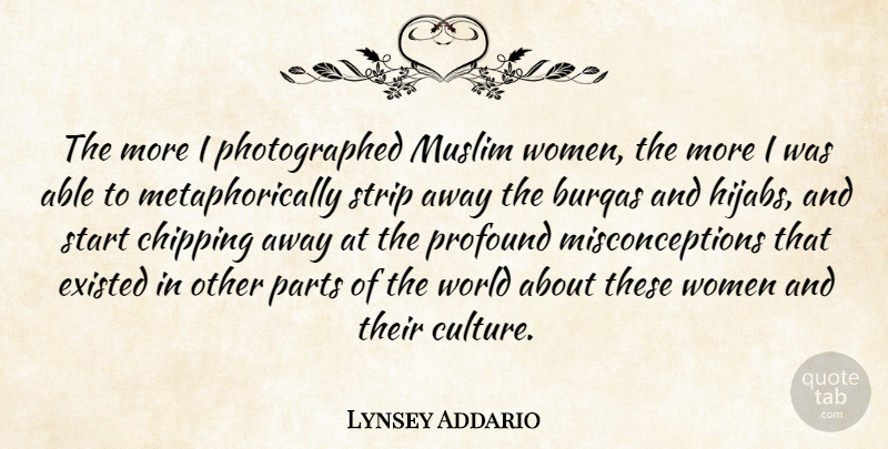 Lynsey Addario Quote About Chipping, Existed, Muslim, Parts, Profound: The More I Photographed Muslim...