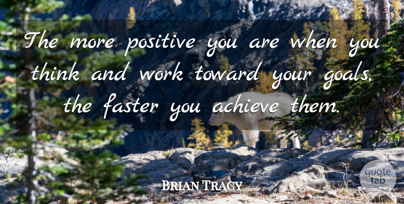 Brian Tracy Quote About Thinking, Goal, Achieve: The More Positive You Are...