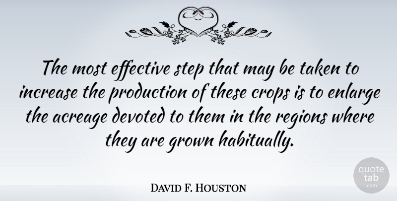 David F. Houston Quote About Crops, Devoted, Grown, Increase, Regions: The Most Effective Step That...