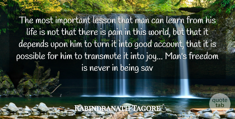Rabindranath Tagore Quote About Depends, Freedom, Good, Learn, Lesson: The Most Important Lesson That...
