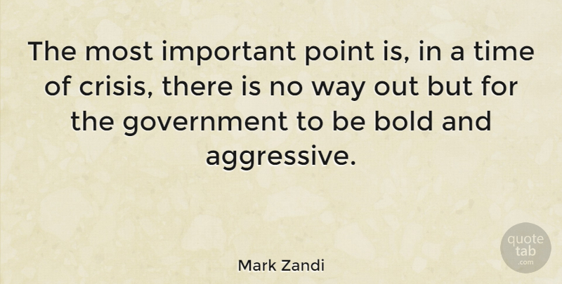 Mark Zandi Quote About Government, Important, Way: The Most Important Point Is...