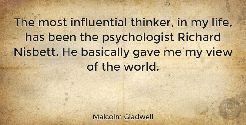 Malcolm Gladwell Quote About Basically, Life, Richard: The Most Influential Thinker In...