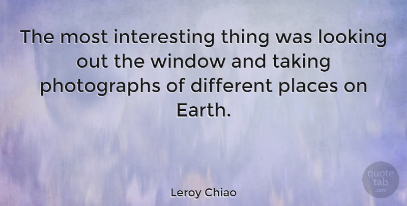 Leroy Chiao Quote About American Astronaut, Places, Taking: The Most Interesting Thing Was...