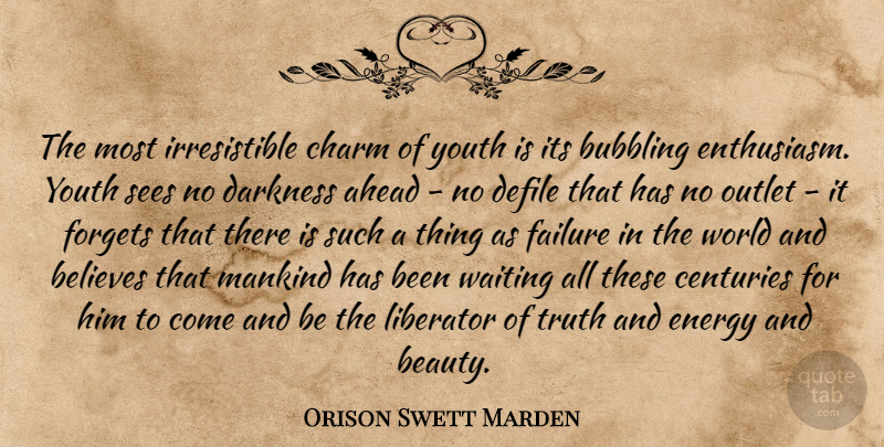 Orison Swett Marden Quote About Ahead, Beauty, Believes, Bubbling, Centuries: The Most Irresistible Charm Of...