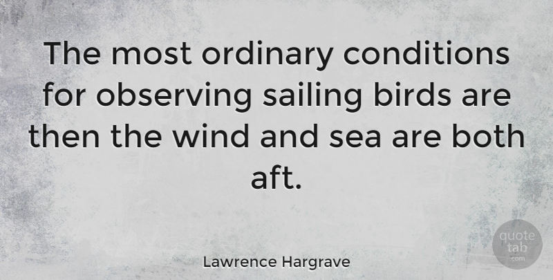 Lawrence Hargrave Quote About Sea, Wind, Bird: The Most Ordinary Conditions For...