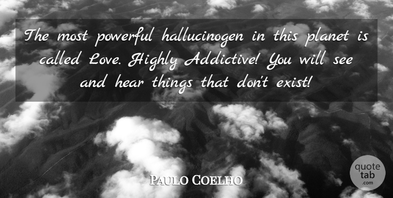 Paulo Coelho Quote About Powerful, Hallucinogens, Most Powerful: The Most Powerful Hallucinogen In...