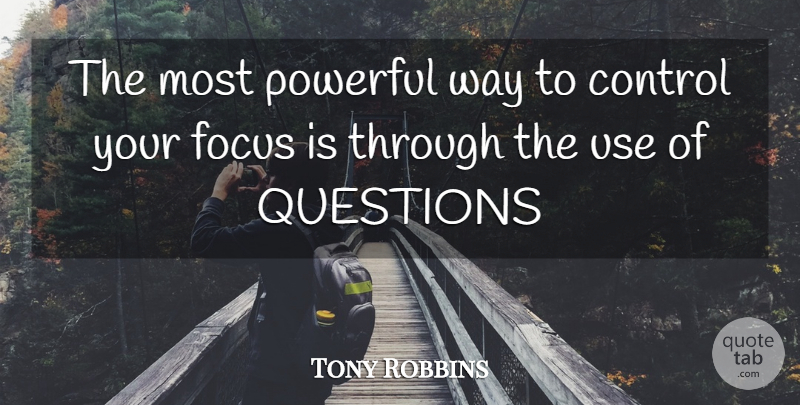 Tony Robbins Quote About Powerful, Focus, Way: The Most Powerful Way To...