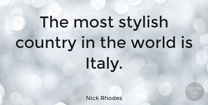 Nick Rhodes Quote About Country, World, Stylish: The Most Stylish Country In...