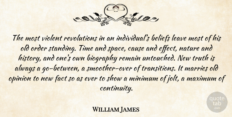 William James Quote About Beliefs, Biography, Cause, Fact, Leave: The Most Violent Revolutions In...